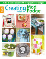 Creating with Mod Podge - Leisure Arts