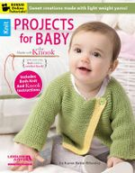Projects for Baby Made with the Knook[Trademark] : Sweet Creations Made with Light Weight Yarns! - Karen Ratto-Whooley