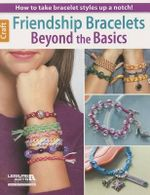 Friendship Bracelets : Beyond the Basics - Leisure Arts