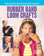 Rubber Band Loom Crafts : Easy Jewelry & More for Girls & Guys! - Leisure Arts