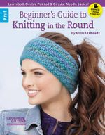 Beginners Guide to Knitting in the Round - Kristin Omdahl