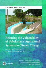 Reducing the Vulnerability of Uzbekistan's Agricultural Systems to Climate Change : Impact Assessment and Adaptation Options - William R. Sutton