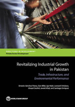 Revitalizing Industrial Growth in Pakistan : Trade, Infrastructure, and Environmental Performance - Ernesto Sanchez-Triana