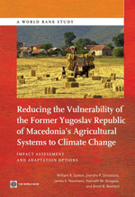 Reducing the Vulnerability of the Former Yugoslav Republic of Macedonia's Agricultural Systems to Climate Change : Impact Assessment and Adaptation Opt - William R. Sutton