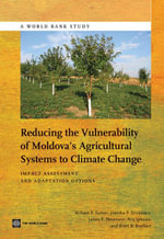 Reducing the Vulnerability of Moldova's Agricultural Systems to Climate Change : Impact Assessment and Adaptation Options - William R. Sutton