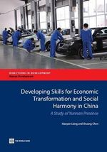 Developing Skills for Economic Transformation and Social Harmony in China : A Study of Yunnan Province - Xiaoyan Liang
