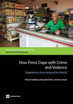 How Firms Cope with Crime and Violence : Experiences from around the World - Michael Goldberg