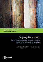 Tapping the Markets : Opportunities for Domestic Investments in Water and Sanitation for the Poor - The World Bank Group