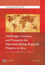 Challenges, Lessons, and Prospects for Operationalizing Regional Projects in Asia : Legal and Institutional Aspects - Kishor Uprety