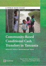 Community-Based Conditional Cash Transfers in Tanzania : Results from a Randomized Trial - Katrina Kosec
