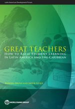 Great Teachers : How to Raise Student Learning in Latin America and the Caribbean - Barbara Bruns