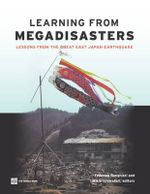 Learning from Megadisasters : Lessons from the Great East Japan Earthquake - World Bank