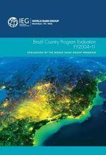 Brazil Country Program Evaluation, FY 2004-11 : Evaluation of the World Bank Group Program - The World Bank