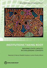 Institutions Taking Root : Building State Capacity in Challenging Contexts