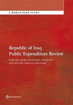 Iraq Public Expenditure Review : Toward More Efficient Spending for Better Service Delivery - World Bank
