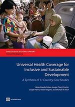 Universal Health Coverage for Inclusive and Sustainable Development : A Synthesis of 11 Country Case Studies - Akiko Maeda
