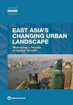 East Asia's Changing Urban Landscape : Measuring a Decade of Spatial Growth, 2000-2010 - World Bank