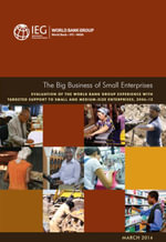 The Big Business of Small Enterprises : Evaluation of the World Bank Group Experience with Targeted Support to Small and Medium-Size Enterprises, 2006- - World Bank