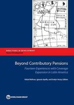 Beyond Contributory Pensions : Fourteen Experiences with Coverage Expansion in Latin America