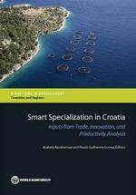 Smart Specialization in Croatia : Inputs from Trade, Innovation, and Productivity Analysis - Paulo Correa