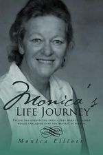 Monica's Life Journey : And Other Works - Monica Elliott