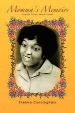 Momma's Memoirs : Purpose Driven, Heaven Taken - Thelma Cunningham