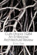 Cults Utopia 1q84 : An Enterprise Architecture Review - Eric Tse