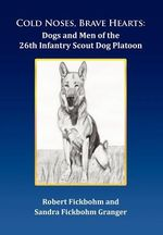 Cold Noses, Brave Hearts : Dogs and Men of the 26th Infantry Scout Dog Platoon - Robert Fickbohm