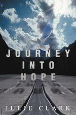 Journey Into Hope - Julie Clark