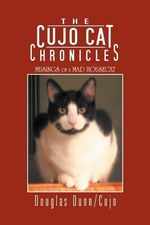 The Cujo Cat Chronicles : Musings of a Mad Housecat - Douglas Dunn/Cujo