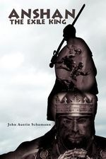 Anshan the Exile King - John Austin Schumann