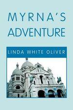 Myrna's Adventure - Linda White Oliver