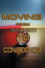 Moving from Insecurity to Confidence - Pastor Elijah Good