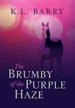 The Brumby of the Purple Haze - K. L. Barry