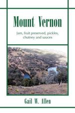 Mount Vernon : Jam, Fruit Preserved, Pickles, Chutney and Sauces - Gail W. Allen