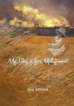 My Sky Is for Upliftment - Dee Brown