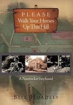 Please Walk Your Horses Up This Hill : A Nantucket Boyhood - Bill Hoadley