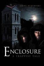 Enclosure : A Trappist Tale - Jerry Buzyniski