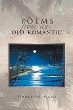 Poems from an Old Romantic - Stanley H. Ward