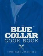The Blue Collar Cook Book - Michelle Jorgensen