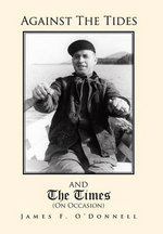 Against the Tides & the Times (on Occasion) : Grace-Notes in a Celtic Mist - James F. O'Donnell