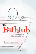 The Bathtub : A Perspective on Marriage & Divorce - Katherine Obermeyer