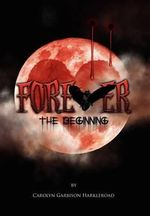 Forever : The Beginning - Carolyn Garbison Harkleroad