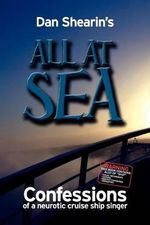 All at Sea : Confessions of a Neurotic Cruise Ship Singer - Dan Shearin