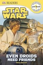 DK Readers : Star Wars: Even Droids Need Friends! - Simon Beecroft