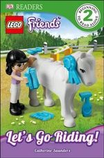 Lego Friends : Let's Go Riding! : DK Readers : Level 2 - Dk Publishing