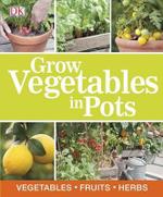 Grow Vegetables in Pots - DK Publishing
