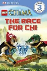 Lego Legends of Chima: The Race for Chi : DK Readers : Level 3 - Dorling Kindersley