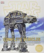 Star Wars : Complete Vehicles - Kerrie Dougherty