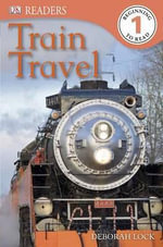 DK Readers : Train Travel - Deborah Lock